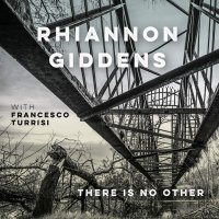 Rhiannon Giddens -There Is No Other