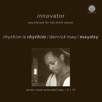 Rhythim Is Rhythim  / Derrick May /  Mayday - Innovator: Soundtrack For The Tenth Planet