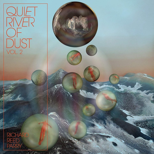 Richard Reed Parry -Quiet River Of Dust Vol. 2