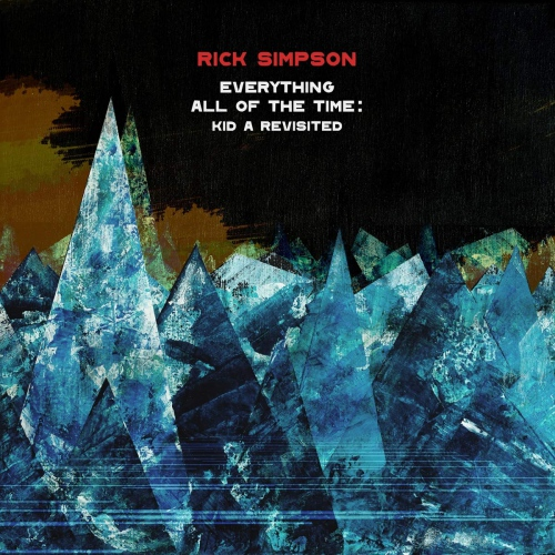 Rick Simpson -Everything All Of The Time: Kid A Revisited