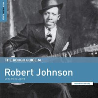 Robert Johnson - Rough Guide To Robert Johnson: Delta Blues Legend