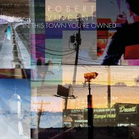 Robert Vincent - In This Town You're Owned