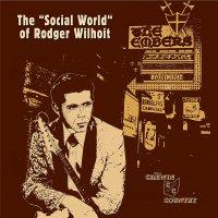 Rodger Wilhoit -The Social World Of Rodger Wilhoit