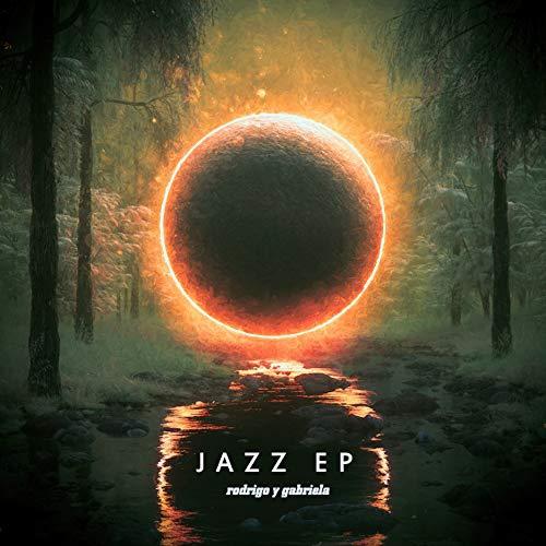 Rodrigo Y Gabriela - The Jazz EP