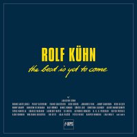 Rolf Kuhn -Best Is Yet To Come
