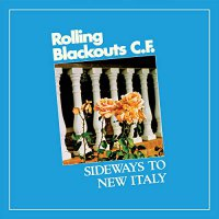 Rolling Blackouts C. F. -Sideways To New Italy