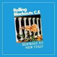 Rolling Blackouts Coastal Fever -Sideways To New Italy