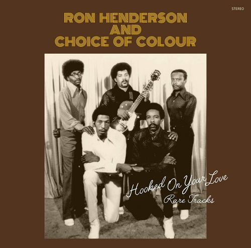 Ron Henderson And Choice Of Colour - Hooked On Your Love: Rare Tracks