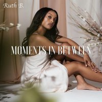 Ruth B. - Moments In Between