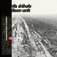 Sahib Shihab /  Gilson Unit -La Marche Dans Le Desert