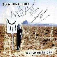 Sam Phillips - World On Sticks