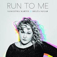 Samantha Martin &  Delta Sugar -Run To Me