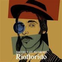 Santero Y Los Muchachos - Rioflorido