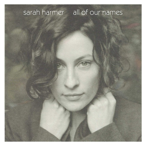 Sarah Harmer -All Of Our Names