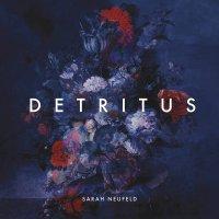 Sarah Neufeld -Detritus