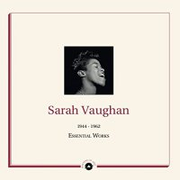 Sarah Vaughan - Essential Works 1944-1962