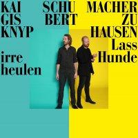 Schubert  /  Knyphausen  /  Schumacher - Lass Irre Hunde Heulen