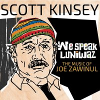 Scott Kinsey -We Speak Luniwaz - The Music Of Joe Zawinul