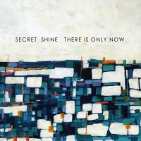 Secret Shine - Secret Shine - There Is Only Now