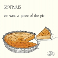 Septimus - We Want A Piece Of The Pie