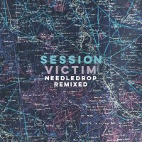 Session Victim - Needledrop Remixes
