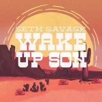 Seth Savage - Wake Up Son