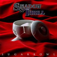 Shadow  &  The Thrill -Sugarbowl