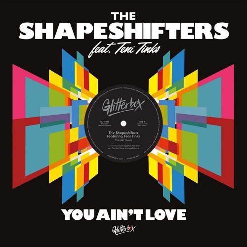 Shapeshifters  /  Teni Tinks -You Ain't Love