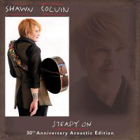 Shawn Colvin -Steady On 30Th Anniversary Acoustic Edition