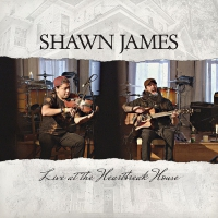 Shawn James -Live At The Heartbreak House