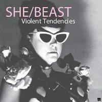 She / Beast - Violent Tendencies