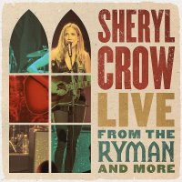 Sheryl Crow -Live From The Ryman And More