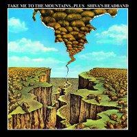 Shiva's Headband - Take Me To The Mountains