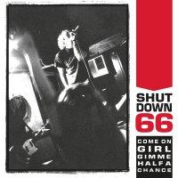 Shutdown 66 - Come On Girl Gimme Half A Chance