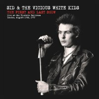 Sid  &  The Vicious White Kids -The First & Last Show