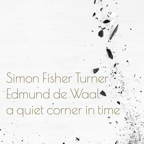Simon Fisher Turner  &  Edmund De Waal -A Quiet Corner In Time