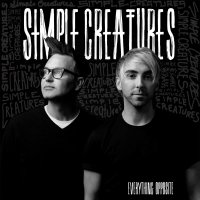 Simple Creatures -Everything Opposite