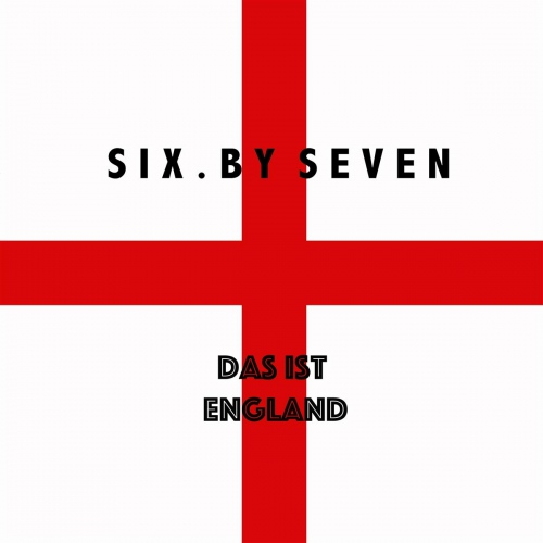 Six By Seven - Das Ist England