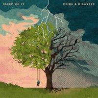 Sleep On It -Pride & Disaster