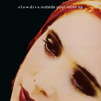 Slowdive -Outside Your Room