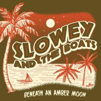 Slowey & The Boats - Beneath An Amber Moon