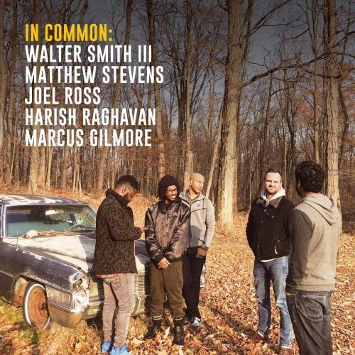 Walter Smith III, Matthew Stevens, Joel Ross, Harish Raghavan & Marcus Gilmore - In Common: