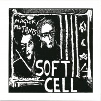 Soft Cell - Magick Mutants