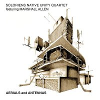 Soloriens Native Unity Quartet / Marshall Allen - Aerials And Antennas