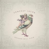 Someday Jacob - Oxygen Will Flow