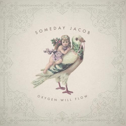 Someday Jacob - Oxygen Will Flow
