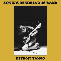 Sonic's Rendezvous Band -Detroit Tango