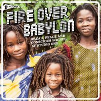 Soul Jazz Records Presents -Fire Over Babylon: Dread, Peace And Conscious Sounds At Studio One