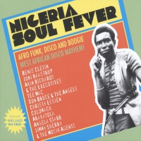 Soul Jazz Records Presents -Nigeria Soul Fever - Afro Funk, Disco And Boogie: West African Disco Mayhem!