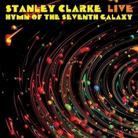 Stanley Clarke - Live... Hymn Of The Seventh Galaxy